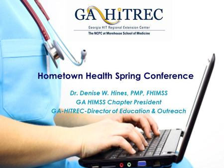 Hometown Health Spring Conference Dr. Denise W. Hines, PMP, FHIMSS GA HIMSS Chapter President GA-HITREC-Director of Education & Outreach.