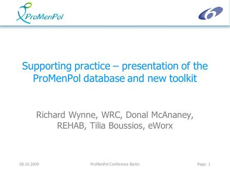 08.10.2009ProMenPol Conference BerlinPage: 1 Supporting practice – presentation of the ProMenPol database and new toolkit Richard Wynne, WRC, Donal McAnaney,