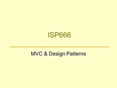 ISP666 MVC & Design Patterns. Outline Review Event Programming Model Model-View-Controller Revisit Simple Calculator Break Design Patterns Exercise.