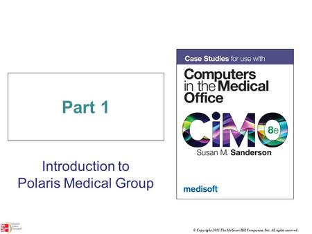 © Copyright 2013 The McGraw-Hill Companies, Inc. All rights reserved. Part 1 Introduction to Polaris Medical Group.