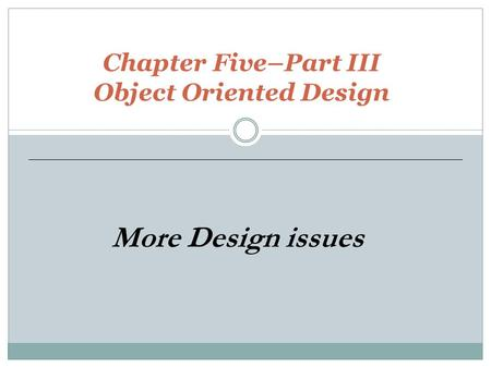 Chapter Five–Part III Object Oriented Design More Design issues.