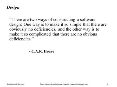"Bernd Bruegge & Allen Dutoit Object-<strong>Oriented</strong> Software Engineering: Conquering Complex and Changing Systems 1 Design ""There are two ways of constructing."