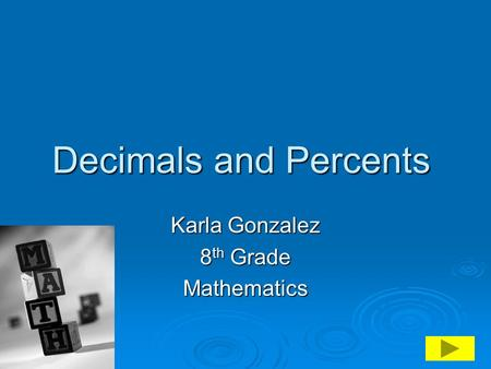 Decimals and Percents Karla Gonzalez 8 th Grade Mathematics.