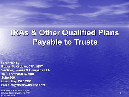 © Robert S. Keebler, CPA, MST (920)490-5626 1 IRAs & Other Qualified Plans Payable to Trusts Presented by: Robert S. Keebler,