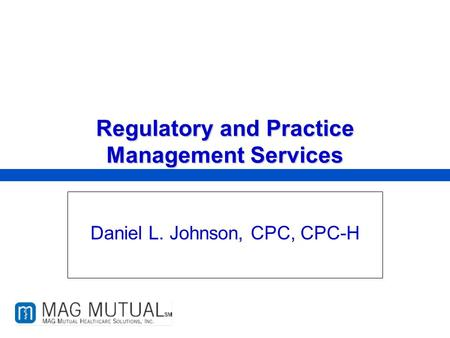 Because your patients come first. Regulatory and Practice Management Services Daniel L. Johnson, CPC, CPC-H.