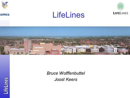 Bruce Wolffenbuttel Joost Keers LifeLines. 'Broad spectre' Biobank:  Genes, physical examinations, lifestyle, environment, psychological. 165,000 people.