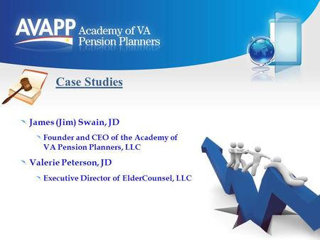 Case Studies James (Jim) Swain, JD Founder and CEO of the Academy of VA Pension Planners, LLC Valerie Peterson, JD Executive Director of ElderCounsel,