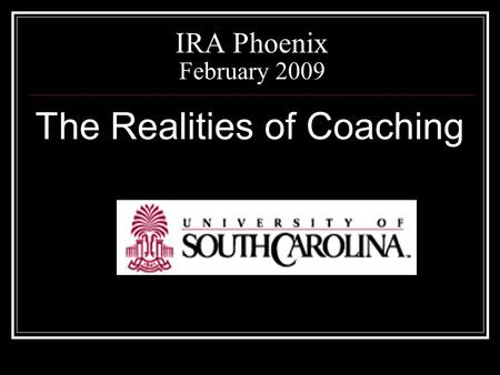 IRA Phoenix February 2009 The Realities of Coaching.