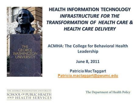 ACMHA: The College for Behavioral Health Leadership June 8, 2011 Patricia MacTaggart HEALTH INFORMATION TECHNOLOGY INFRASTRUCTURE.