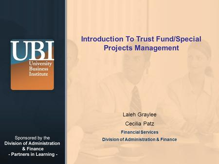© 2008 California State University, Fullerton Introduction To Trust Fund/Special Projects Management Laleh Graylee Cecilia Patz Financial Services Division.