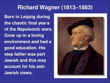  Romantic movement is expressed best by Wagner's music  Music Dramas  Saw himself as a hero  Everything he conceived was larger than life  Lived.