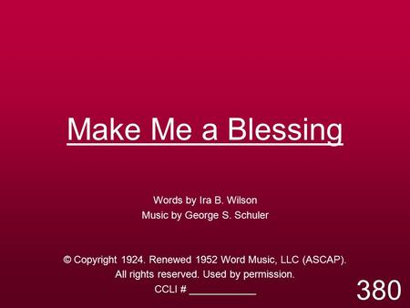 Make Me a Blessing 380 Words by Ira B. Wilson
