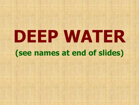 DEEP WATER (see names at end of slides).