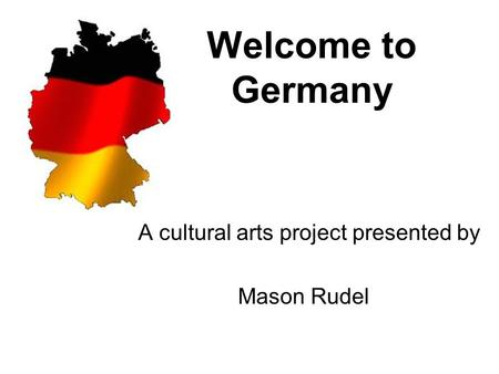 Welcome to Germany A cultural arts project presented by Mason Rudel.