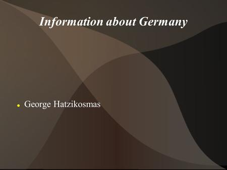 Information about Germany George Hatzikosmas. Education in Germany In Germany school attendance is compulsory for 11 to 12 years. German secondary education.