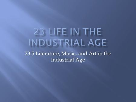 23.5 Literature, Music, and Art in the Industrial Age.