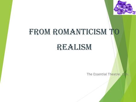 From Romanticism to Realism The Essential Theatre. Ch6.