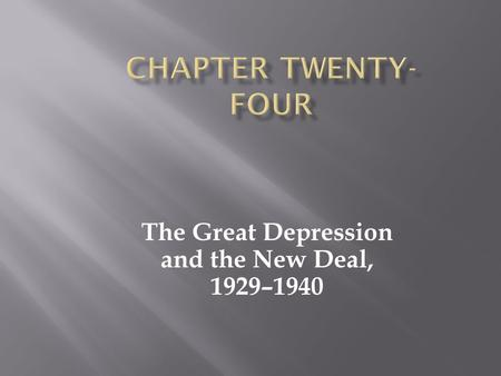The Great Depression and the New Deal, 1929–1940.