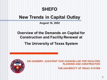 1 SHEFO New Trends in Capital Outlay August 16, 2002 Overview of the Demands on Capital for Construction and Facility Renewal at The University of Texas.