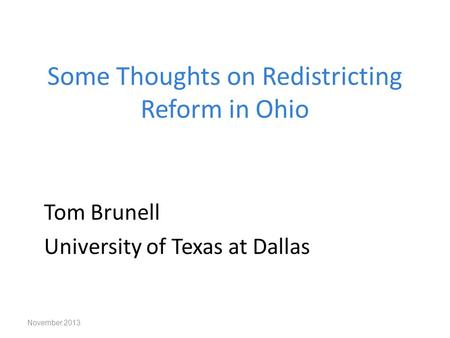 Some Thoughts on Redistricting Reform in Ohio Tom Brunell University of Texas at Dallas November 2013.