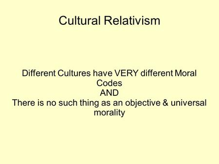 Cultural Relativism Different Cultures have VERY different Moral Codes