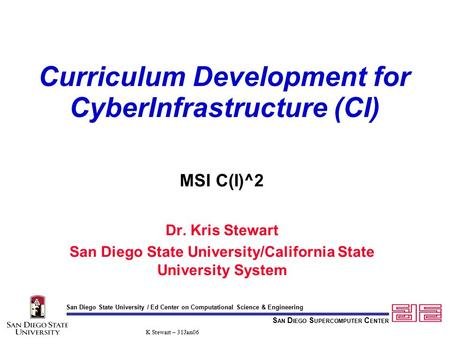 S AN D IEGO S UPERCOMPUTER C ENTER San Diego State University / Ed Center on Computational Science & Engineering K Stewart – 31Jan06 Curriculum Development.