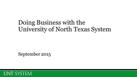 1 Doing Business with the University of North Texas System September 2015.