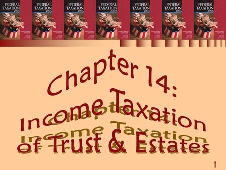 1 Chapter 14: Income Taxation of Trusts & Estates.