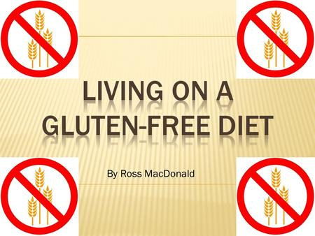 By Ross MacDonald.  Gluten is this tiny protein that is found in wheat and wheat-related grains such as barley and rye. It has no nutritional value and.