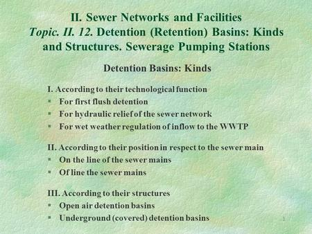1 II. Sewer Networks and Facilities Topic. II. 12. Detention (Retention) Basins: Kinds and Structures. Sewerage Pumping Stations Detention Basins: Kinds.