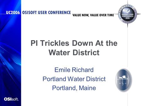 PI Trickles Down At the Water District Emile Richard Portland Water District Portland, Maine.