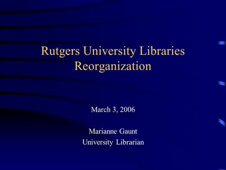 Rutgers University Libraries Reorganization March 3, 2006 Marianne Gaunt University Librarian.
