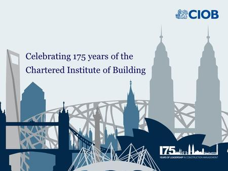 Celebrating 175 years of the Chartered Institute of Building.