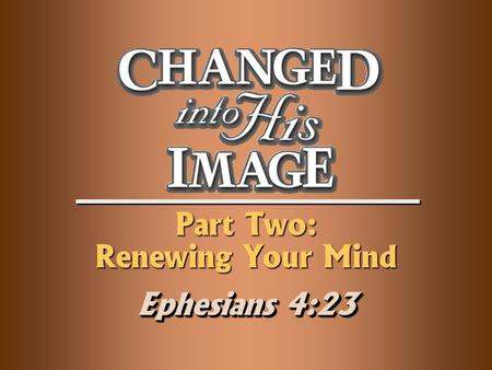 Part Two: Renewing Your Mind Ephesians 4:23. Getting in Touch with Reality Session 6.