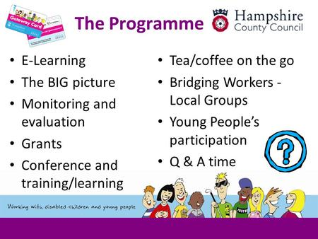 The Programme E-Learning The BIG picture Monitoring and evaluation Grants Conference and training/learning Tea/coffee on the go Bridging Workers - Local.