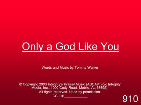 Only a God Like You Words and Music by Tommy Walker © Copyright 2000 Integrity's Praise! Music (ASCAP) (c/o Integrity Media, Inc., 1000 Cody Road, Mobile,