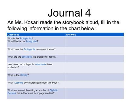 Journal 4 QuestionsAnswers Who is the Protagonist? Who/What is the Antagonist? What does the Protagonist want/need/desire? What are the obstacles the protagonist.