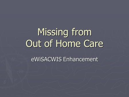 Missing from Out of Home Care eWiSACWIS Enhancement.