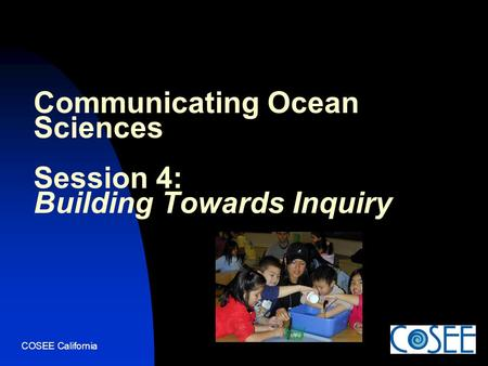 COSEE California Communicating Ocean Sciences Session 4: Building Towards Inquiry.