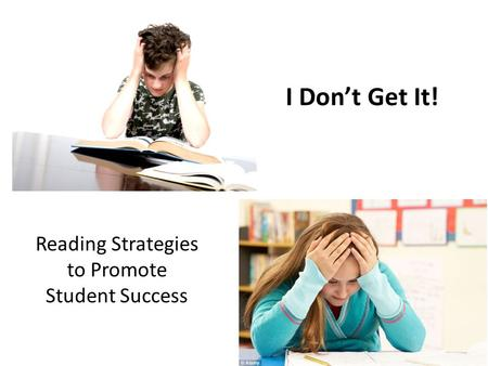 Reading Strategies to Promote Student Success I Don't Get It!