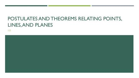 POSTULATES AND THEOREMS RELATING POINTS, LINES, AND PLANES 1.5.