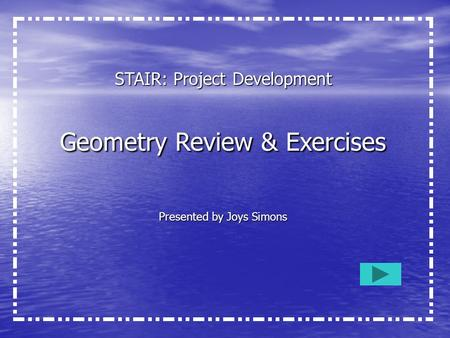 STAIR: Project Development Geometry Review & Exercises Presented by Joys Simons.