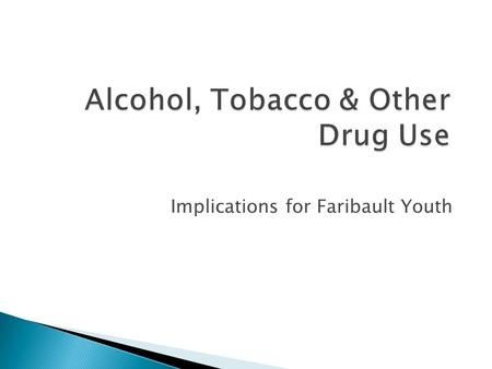 Alcohol, Tobacco & Other Drug Use Implications for Faribault Youth.