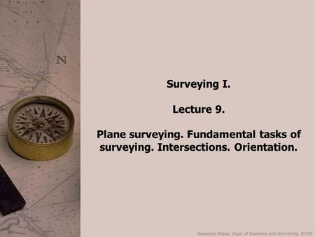 Surveying I. Lecture 9. Plane surveying. Fundamental tasks of surveying. Intersections. Orientation.