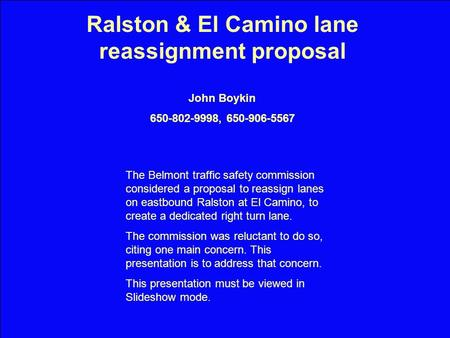 Ralston & El Camino lane reassignment proposal John Boykin 650-802-9998, 650-906-5567 The Belmont traffic safety commission considered a proposal to reassign.