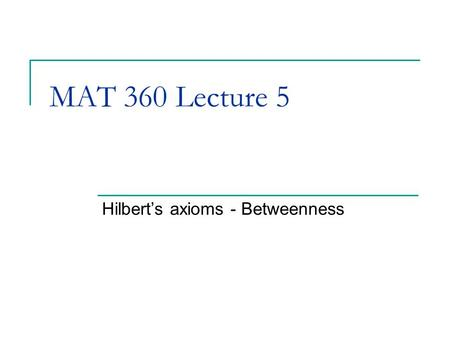 MAT 360 Lecture 5 Hilbert's axioms - Betweenness.