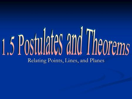 Relating Points, Lines, and Planes. Key words THEOREMS: statements that can be proved. THEOREMS: statements that can be proved. POSTULATE: statements.