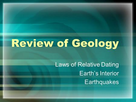 Review of Geology Laws of Relative Dating Earth's Interior Earthquakes.