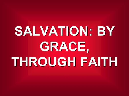SALVATION: BY GRACE, THROUGH FAITH. Now it came to pass, when men began to multiply on the face of the earth, and daughters were born to them, that the.