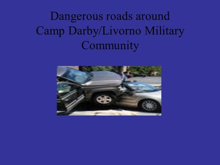 Dangerous roads around Camp Darby/Livorno Military Community.